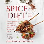 The Spice Diet - Use Powerhouse Flavor to Fight Cravings and Win the Weight-Loss Battle audiobook by Judson Todd Allen