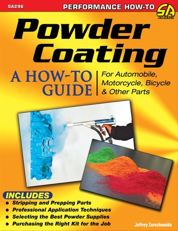 Powder Coating - A How-to Guide for Automotive, Motorcycle, and Bicycle Parts ebook by Jeff Zurschmeide