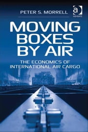 Moving Boxes by Air - The Economics of International Air Cargo ebook by Dr Peter S Morrell
