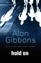 Hold On ebook by Alan Gibbons