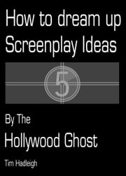 How to dream up screenplay ideas ebook by Tim Hadleigh
