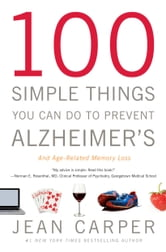 100 Simple Things You Can Do to Prevent Alzheimer's and Age-Related Memory Loss ebook by Jean Carper