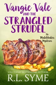Vangie Vale and the Strangled Strudel ebook by R.L. Syme