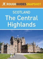 The Central Highlands Rough Guides Snapshot Scotland (includes Loch Lomond, The Cairngorms, the Trossachs, The Malt Whisky Trail and the Speyside Way) ebook by Rob Humphreys,Donald Reid