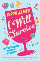 I Will Survive - A laugh out loud comedy about surviving love, life and parenting one gin at a time! ebook by Pippa James
