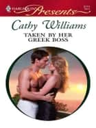 Taken by Her Greek Boss - A Billionaire Boss Romance ebook by Cathy Williams