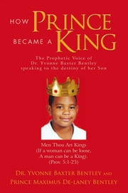 How Prince Became A King ebook by Dr. Yvonne Baxter Bentley and Prince M