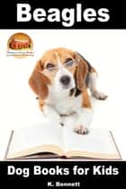 Beagles: Dog Books for Kids ebook by K. Bennett