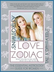 AstroTwins' Love Zodiac - The Essential Astrology Guide for Women ebook by Tali Edut,Ophira Edut