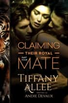 Claiming Their Royal Mate: Part Four - Claiming Their Royal Mate, #4 ebook by Tiffany Allee