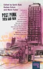 Post-Punk Then and Now ebook by Gavin Butt, Mark Fisher, Sue Clayton,...