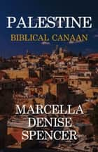 Palestine: Biblical Canaan ebook by Marcella Denise Spencer