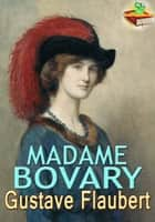 Madame Bovary: The 19th Century Bestseller Novel - (With Audiobook Link) ebook by Gustave Flaubert