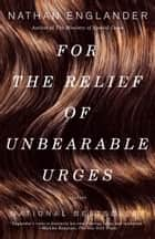 For the Relief of Unbearable Urges ebook by Nathan Englander