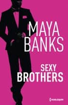 Sexy Brothers ebook by Maya Banks