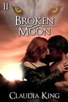 Broken Moon: Part 2 ebook by Claudia King
