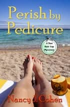 Perish by Pedicure eBook by Nancy J. Cohen