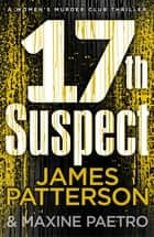 17th Suspect - A methodical killer gets personal (Women's Murder Club 17) ebook by James Patterson