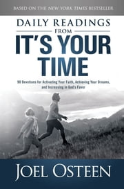 Daily Readings from It's Your Time - 90 Devotions for Activating Your Faith, Achieving Your Dreams, and Increasing in God's Favor ebook by Joel Osteen