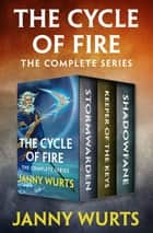 The Cycle of Fire - The Complete Series ebook by Janny Wurts