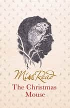 The Christmas Mouse ebook by Miss Read