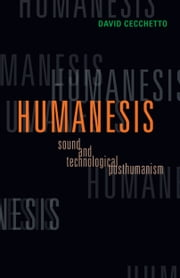 Humanesis - Sound and Technological Posthumanism ebook by David Cecchetto