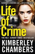 Life of Crime: The gripping No 1 Sunday Times bestseller ebook by Kimberley Chambers
