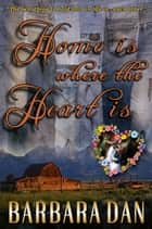 Home Is Where the Heart Is ebook by Barbara Dan