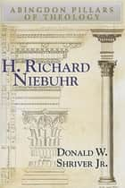 H. Richard Niebuhr ebook by Donald W. Shriver, Jr.