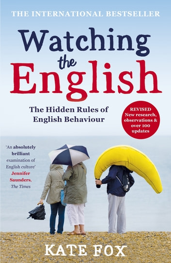 Watching the English: The International Bestseller Revised and Updated ebook by Kate Fox