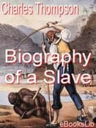 Biography of a Slave ebook by Charles Thompson