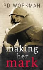 Making Her Mark ebook by P.D. Workman
