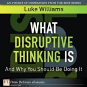 What Disruptive Thinking Is, and Why You Should Be Doing It ebook by Luke Williams