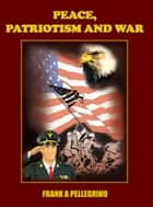PEACE, PATRIOTISM AND WAR ebook by FRANK A PELLEGRINO