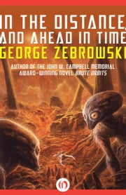 In the Distance, and Ahead in Time ebook by George Zebrowski