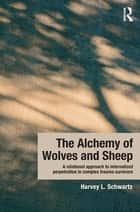 The Alchemy of Wolves and Sheep: A Relational Approach to Internalized Perpetration in Complex Trauma Survivors ebook by Harvey L. Schwartz