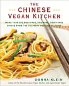 The Chinese Vegan Kitchen - More Than 225 Meat-free, Egg-free, Dairy-free Dishes from the Culinary Regions o f China ebook by Donna Klein