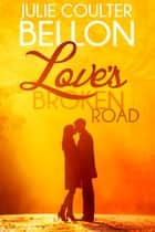 Love's Broken Road (Lincoln Love Stories #1) ebook by Julie Coulter Bellon