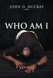 WHO AM I ebook by John D. McCray
