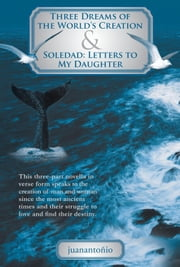 Three Dreams of the World's Creation & Soledad: Letters to My Daughter ebook by juanantoñio