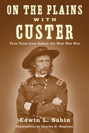On the Plains with Custer - Tales from Before the West Was Won ebook by Edwin L. Sabin,Charles H. Stephens