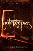 Gatekeepers ebook by Robert Liparulo