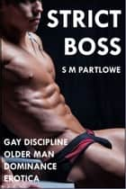 Strict Boss: Gay Discipline Older Man Dominance ebook by S M Partlowe