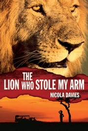 The Lion Who Stole My Arm ebook by Nicola Davies,Annabel Wright