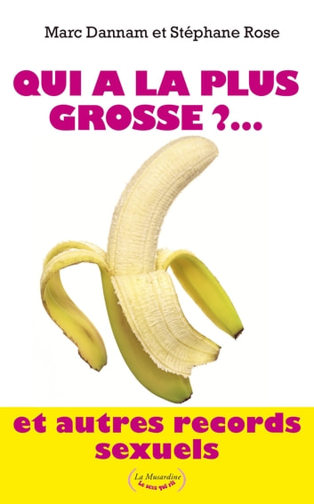 Qui a la plus grosse ?... Et autres records sexuels ebook by Marc Dannam,Stephane Rose