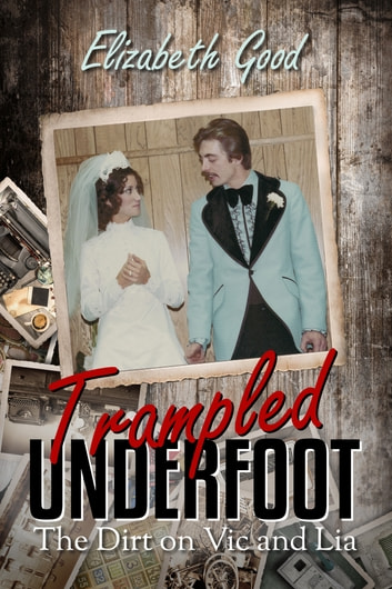 Trampled Underfoot: The Dirt on Vic and Lia ebook by Elizabeth Good