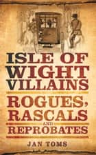 Isle of Wight Villains ebook by Jan Toms