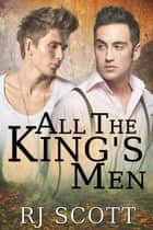 All The King's Men ebook by RJ Scott