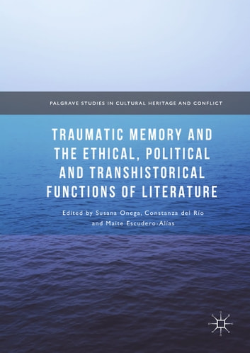 Traumatic Memory and the Ethical, Political and Transhistorical Functions of Literature ebook by