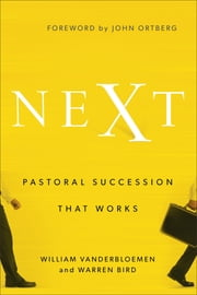 Next - Pastoral Succession That Works ebook by William Vanderbloemen,Warren Bird,John Ortberg